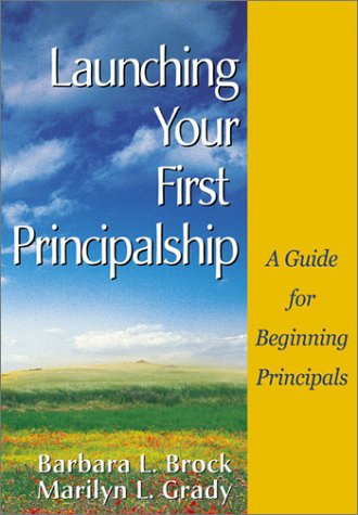 Launching Your First Principalship: A Guide for Beginning Principals 9780761946229
