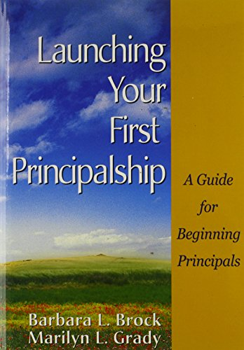 Launching Your First Principalship: A Guide for Beginning Principals 9780761946236