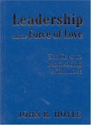 Leadership and the Force of Love: Six Keys to Motivating with Love 9780761978701
