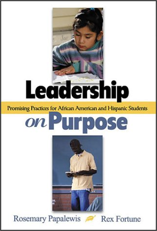 Leadership on Purpose: Promising Practices for African American and Hispanic Students 9780761945475