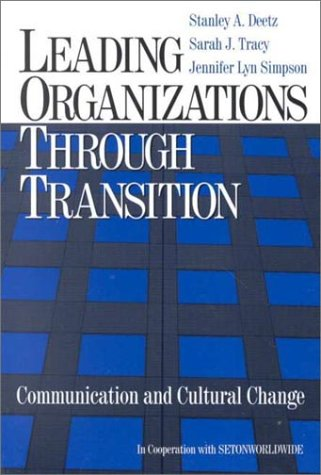 Leading Organizations Through Transition: Communication and Cultural Change 9780761920977