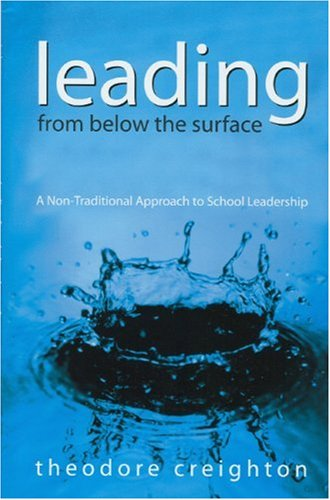 Leading from Below the Surface: A Non-Traditional Approach to School Leadership 9780761939535