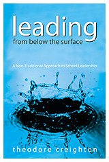Leading from Below the Surface: A Non-Traditional Approach to School Leadership 9780761939528