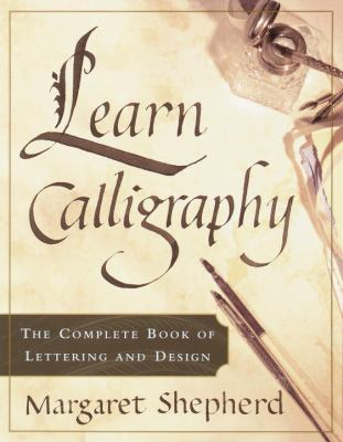 Learn Calligraphy: The Complete Book of Lettering and Design 9780767907323