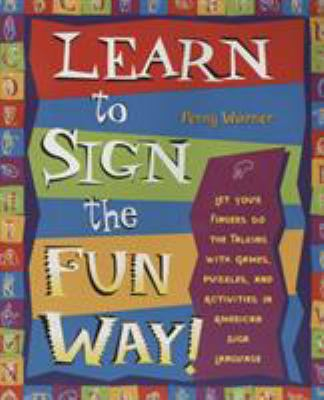 Learn to Sign the Fun Way!: Let Your Fingers Do the Talking with Games, Puzzles, and Activities in American Sign Language 9780761532637