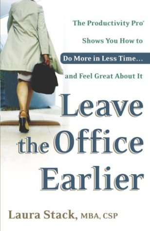 Leave the Office Earlier: The Productivity Pro Shows You How to Do More in Less Time...and Feel Great about It 9780767916264