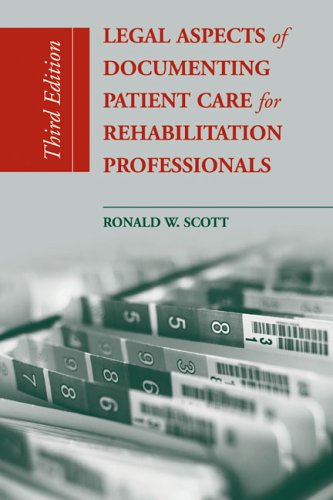 Legal Aspects of Documenting Patient Care for Rehabilitation Professionals 9780763730468