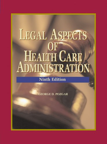 Legal Aspects of Health Care Administration, Ninth Edition 9780763731823