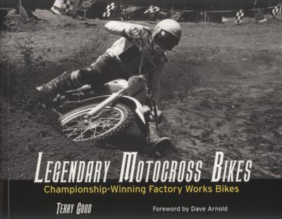 Legendary Motocross Bikes: Championship-Winning Factory Works Motorcycles 9780760336601
