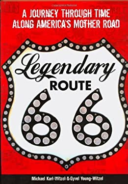 Legendary Route 66: A Journey Through Time Along America's Mother Road 9780760329788