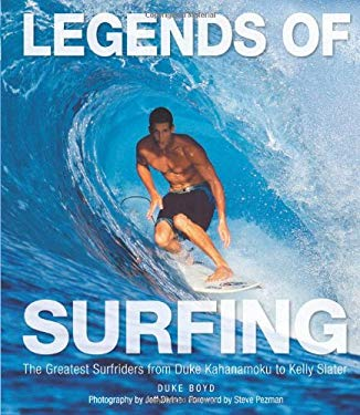 Legends of Surfing: The Greatest Surfriders from Duke Kahanamoku to Kelly Slater 9780760335994