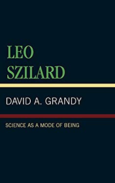 Leo Szilard: Science as a Mode of Being 9780761803089