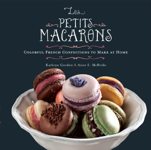 Les Petits Macarons: Colorful French Confections to Make at Home 9780762442584