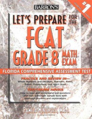 Let's Prepare for the Fcat Grade 8 Math Exam: Florida Comprehensive Assessment Test 9780764131936