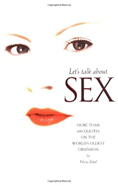 Let's Talk about Sex: More Than 600 Quotes on the World's Oldest Obsession
