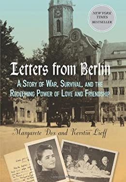 Letters from Berlin: A Story of War, Survival, and the Redeeming Power of Love and Friendship 9780762777983