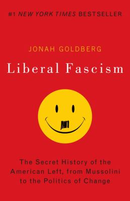 Liberal Fascism: The Secret History of the American Left, from Mussolini to the Politics of Change 9780767917186