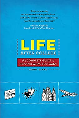 Life After College: The Complete Guide to Getting What You Want 9780762441273