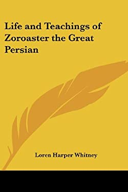 Life and Teachings of Zoroaster the Great Persian 9780766190689