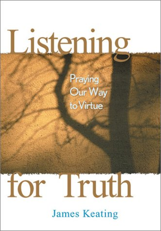 Listening for Truth: Praying Our Way to Virtue 9780764808166
