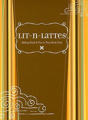 Lit-N-Lattes: Adding Faith & Fun to Your Book Club 9780764437144