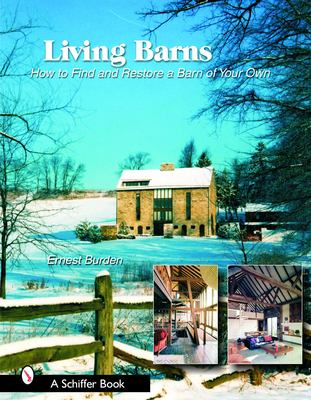 Living Barns: How to Find and Restore a Barn of Your Own 9780764324109