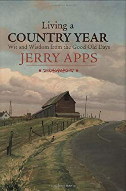 Living a Country Year: Wit and Wisdom from the Good Old Days 9780760328408