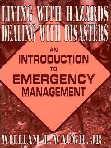 Living with Hazards, Dealing with Disasters: An Introduction to Emergency Management 9780765601964