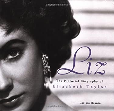 Liz: The Pictorial Biography of Elizabeth Taylor 9780762407743