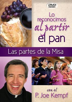 Lo Reconocimos Al Partir El Pan: Las Partes de La Misa