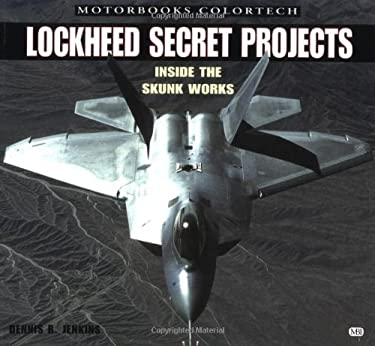 Lockheed Secret Projects: Inside the Skunk Works 9780760309148