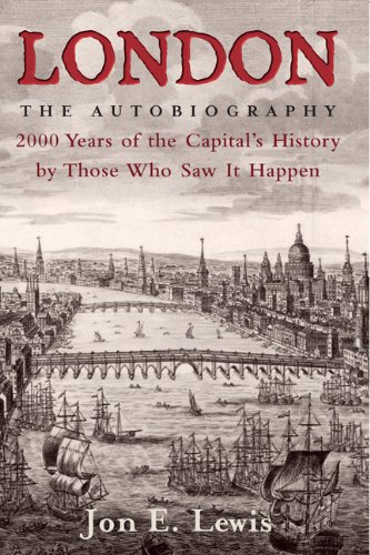 London: The Autobiography: 2000 Years of the Capital's History by Those Who Saw It Happen 9780762437344