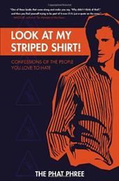 Look at My Striped Shirt!: Confessions of the People You Love to Hate 2979575