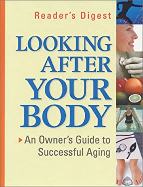 Looking After Your Body: An Owner's Guide to Successful Aging 9780762103027