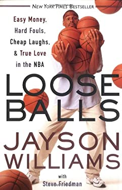 Loose Balls: Easy Money, Hard Fouls, Cheap Laughs, and True Love in the NBA 9780767905695