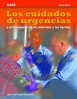 Los Cuidados de Urgencias y El Transporte de Los Enfermos y Los Heridos, Novena Edicion 9780763789701