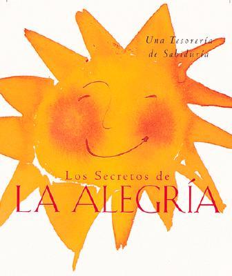 Los Secretos de La Alegria: Una Tesoreria de Sabiduria = The Secrets of Joy 9780762400454