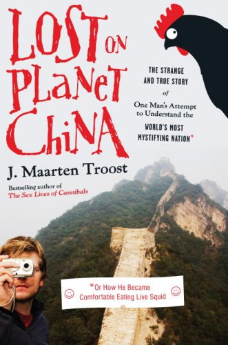 Lost on Planet China: The Strange and True Story of One Man's Attempt to Understand the World's Most Mystifying Nation, or How He Became Com 9780767922005