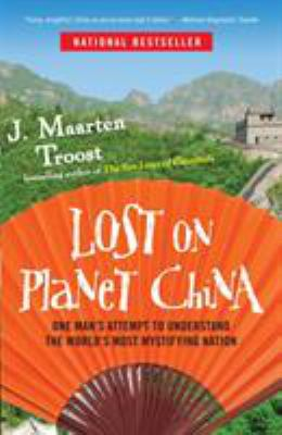Lost on Planet China: One Man's Attempt to Understand the World's Most Mystifying Nation 9780767922012