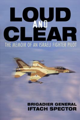 Loud and Clear: The Memoir of an Israeli Fighter Pilot 9780760336304