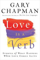 Love Is a Verb: Stories of What Happens When Love Comes Alive 2937444