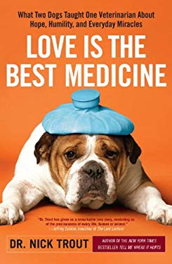 Love Is the Best Medicine: What Two Dogs Taught One Veterinarian about Hope, Humility, and Everyday Miracles 9780767931977