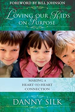 Loving Our Kids on Purpose: Making a Heart-To-Heart Connection 9780768427394