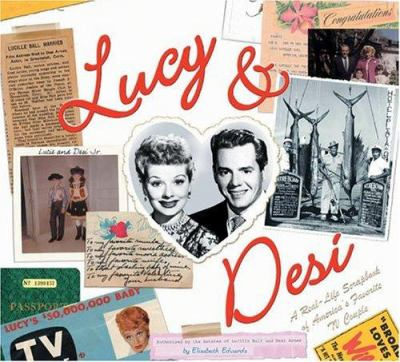 Lucy & Desi: The Real Life Scrapbook of America's Favorite TV Couple - Edwards, Elisabeth / Edwards, Elizabeth