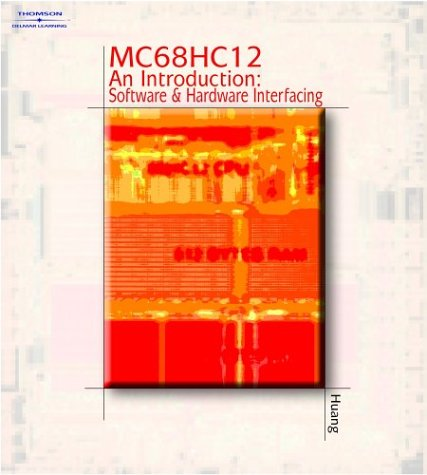 MC 68hc12 an Introduction Sofware and Hardware Interfacing [With Demo Version of C Compiler & Data Sheets] 9780766834484