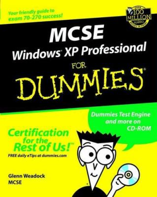 MCSE Windows XP Professional for Dummies [With CDROMWith Cheat Sheet] 9780764516313