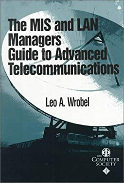 MIS and LAN Manager's Guide to Advanced Telecommunications 9780769500997