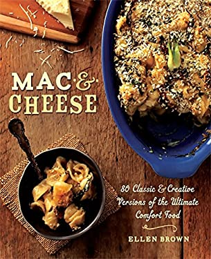 Mac & Cheese: More Than 80 Classic and Creative Versions of the Ultimate Comfort Food 9780762446599