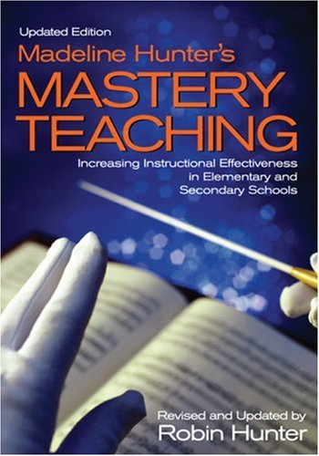 Madeline Hunter's Mastery Teaching: Increasing Instructional Effectiveness in Elementary and Secondary Schools 9780761939306