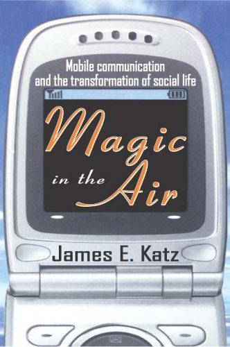 Magic in the Air: Mobile Communication and the Transformation of Social Life 9780765803351